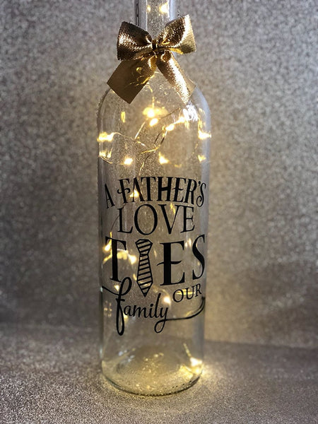 A fathers love ties our family - Dad Daddy Father fathers day birthday gift light up glass wine bottle complete with lights