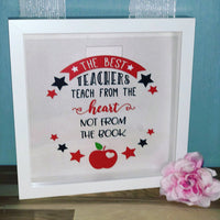 "The Best teachers teach from the heart and not from the book 10"" Box frame End of term teacher present gift - money box or standard and can be personalised"