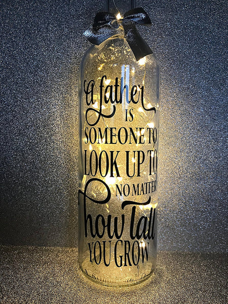 A Father is someone to look up to no matter how tall you grow - dad daddy fathers day birthday gift light up glass wine bottle complete with lights