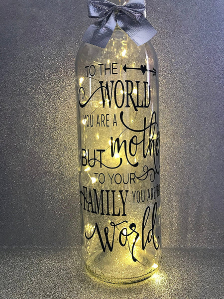 To the world you are a mother but to your family you are the world - Mum birthday mothers day gift light up glass wine bottle complete with lights