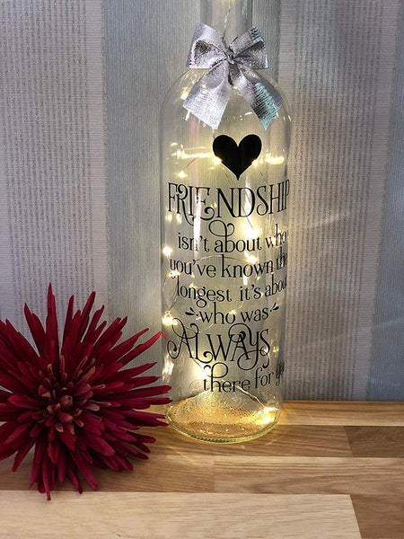 Friendship isnt About who You Have Known The Longest Friends Inspirational Quote Gift Light up Glass Wine Bottle Complete with Lights