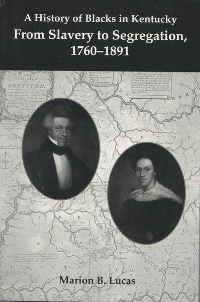History of Blacks in Kentucky From Slavery to Segregation, 1760-1891