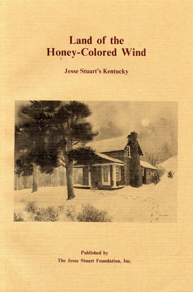 Land of the Honey-Colored Wind Jesse Stuart's Kentucky