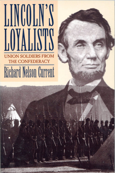 Lincoln's Loyalists Union Soldiers from the Confederacy