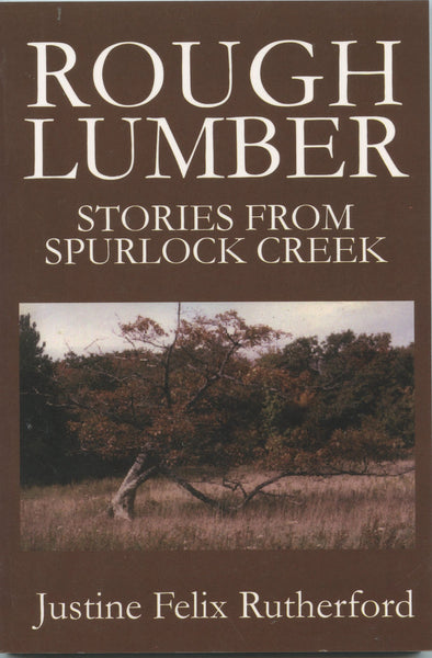 Rough Lumber Stories from Spurlock Creek