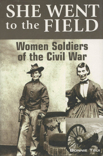 She Went to the Field Woman Soldiers of the Civil War
