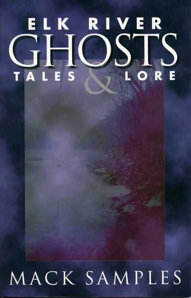 Elk River Ghosts Tales & Lore