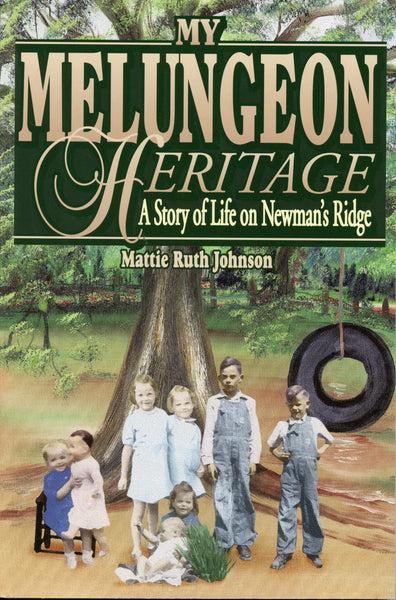 My Melungeon Heritage A Story of Life on Newman's Ridge