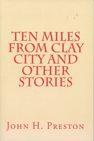 Ten Miles From Clay City and Other Stories