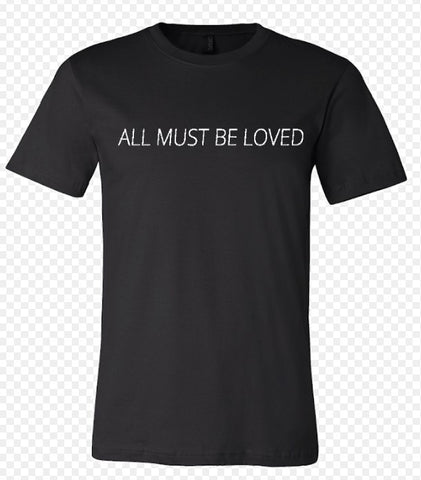 All Must Be Loved Tshirt