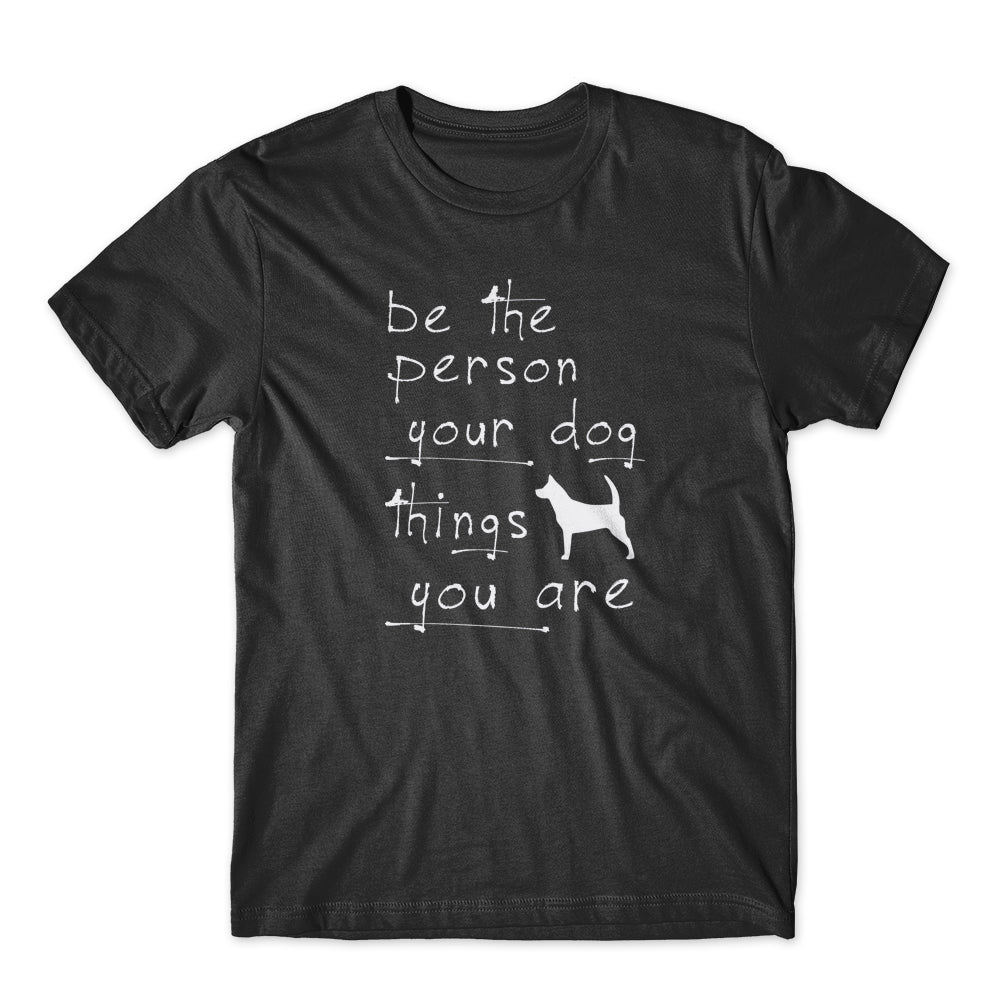 Be The Person Your Dog Things T-Shirt 100% Cotton Premium Tee