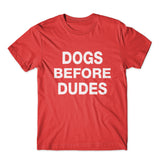 Dogs Before Dudes T-Shirt 100% Cotton Premium Tee