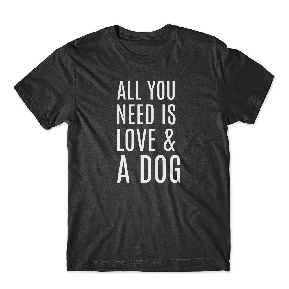 All You Need Is Love & A Dog T-Shirt 100% Cotton Premium Tee