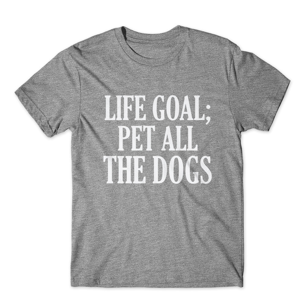 Life Goal; Pet All The Dogs T-Shirt 100% Cotton Premium Tee