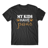 My Kids Have Paws T-Shirt 100% Cotton Premium Tee