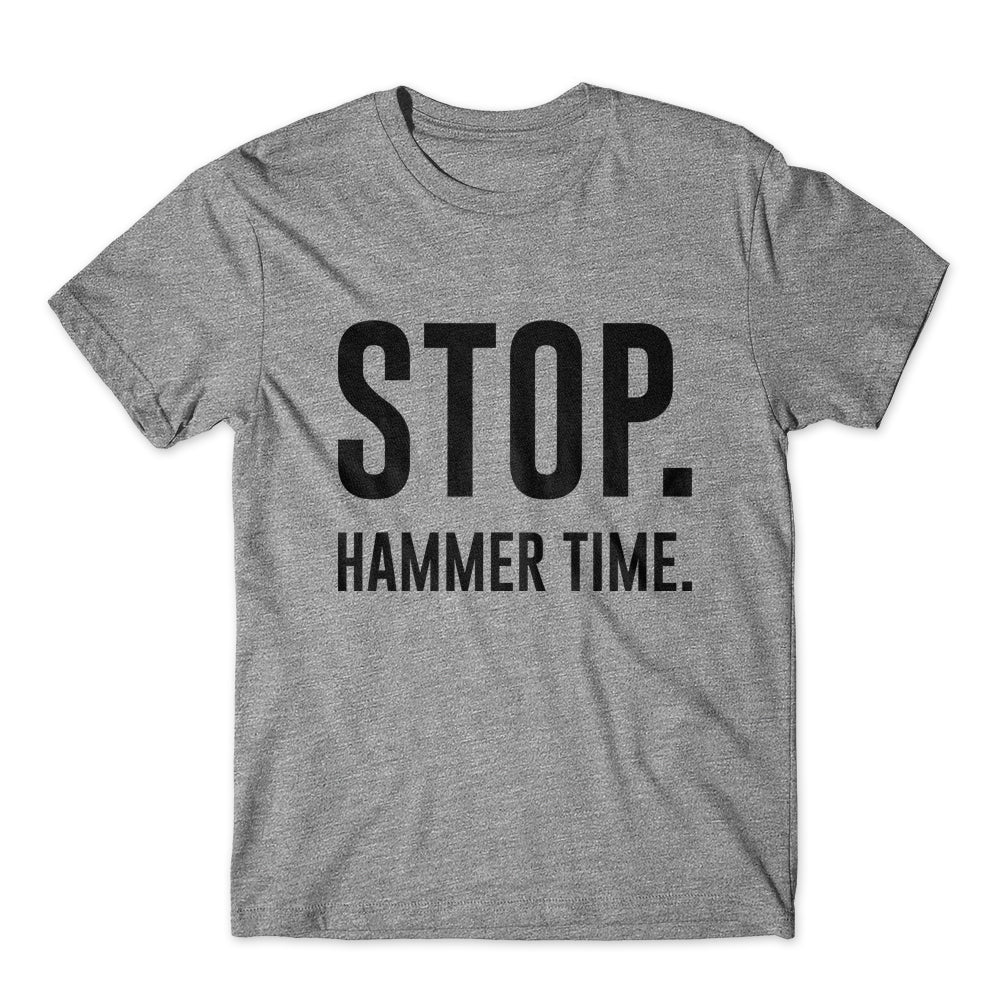 Stop Hammer Time T-Shirt 100% Cotton Premium Tee
