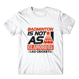 Badminton Is Not As Glamorous T-Shirt 100% Cotton Premium Tee