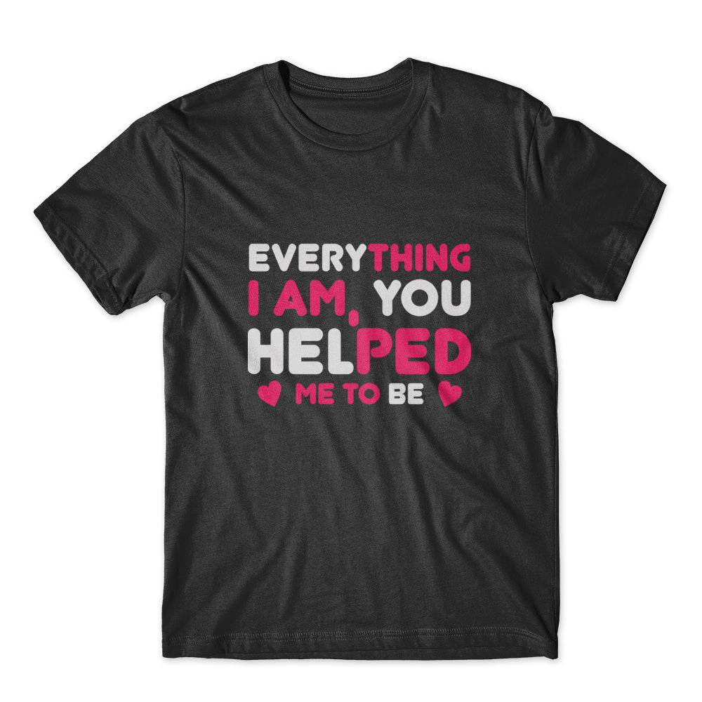 Everything I Am, You Helped Me T-Shirt 100% Cotton Premium Tee