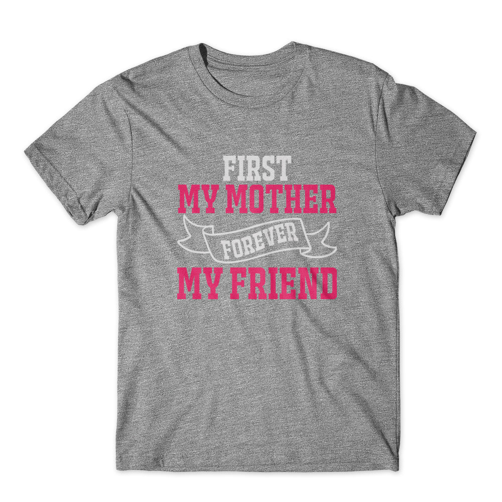 First My Mother Forever My Friend T-Shirt 100% Cotton Premium Tee