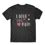 I Love You Mom T-Shirt 100% Cotton Premium Tee
