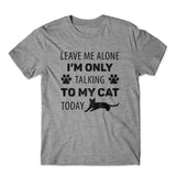 Leave Me Alone Talking To My Cat T-Shirt 100% Cotton Premium Tee
