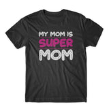 My Mom Is Super Mom T-Shirt 100% Cotton Premium Tee