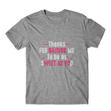 Thanks For Raising Me T-Shirt 100% Cotton Premium Tee