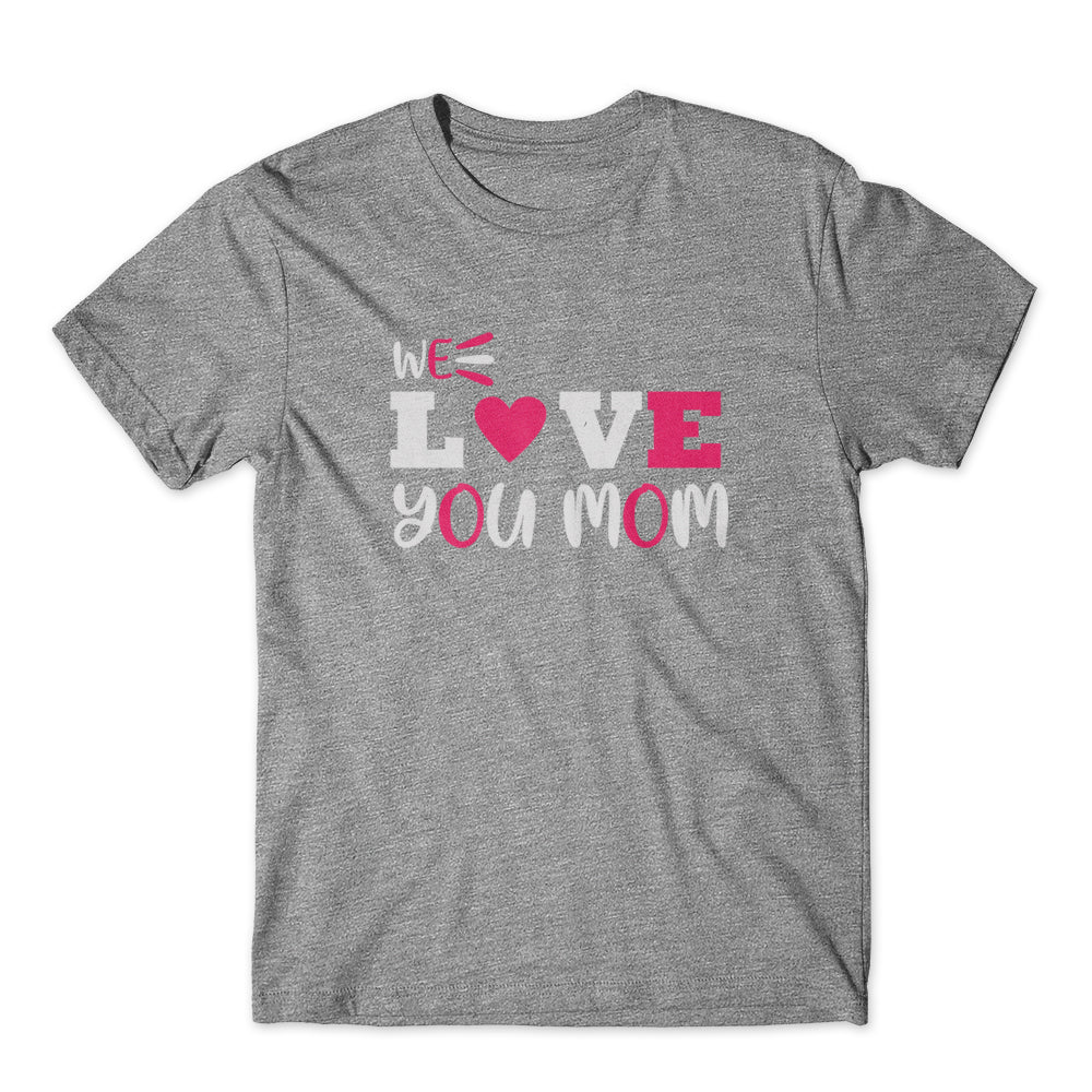 We Love You Mom T-Shirt 100% Cotton Premium Tee