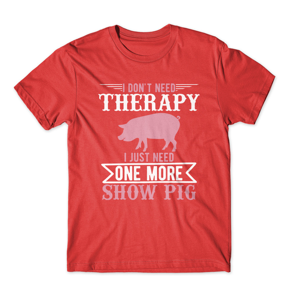 I don't Need Therapy T-Shirt 100% Cotton Premium Tee