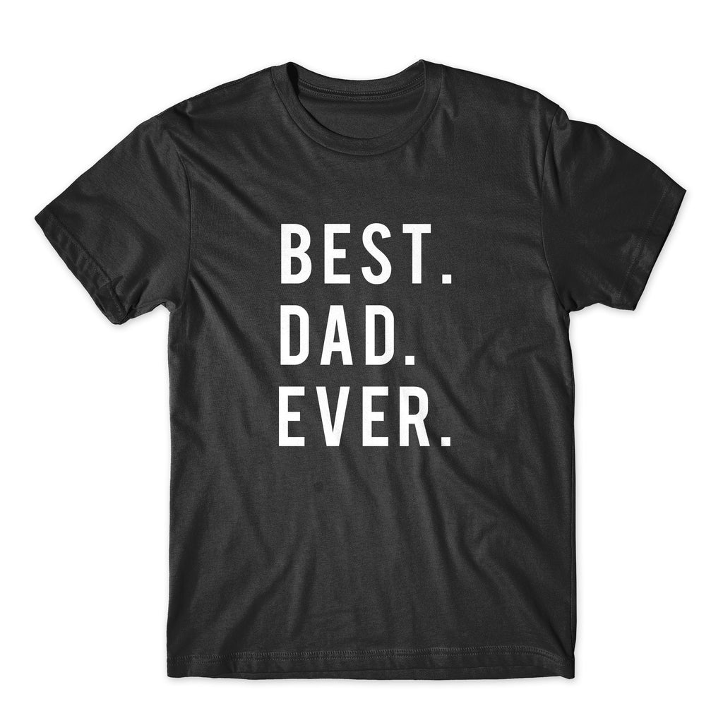 Best. Dad. Ever. On Black, White, or Gray Soft Cotton  Premium Shirt. Father's Day Gift for Dad. Comfy!