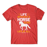 Life Without A Horse T-Shirt 100% Cotton Premium Tee