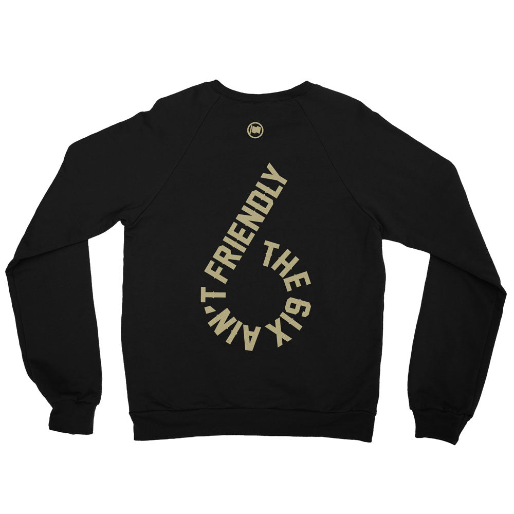 6ix Ain't Friendly Unisex French Terry Crewneck (Black) - LOYAL to a TEE