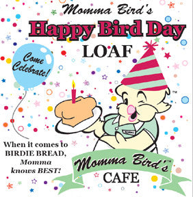 Momma's Birdie Bread - Happy Bird Day Loaf