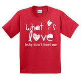 """What is Love, baby don't hurt me"" Boys Red T-shirt"