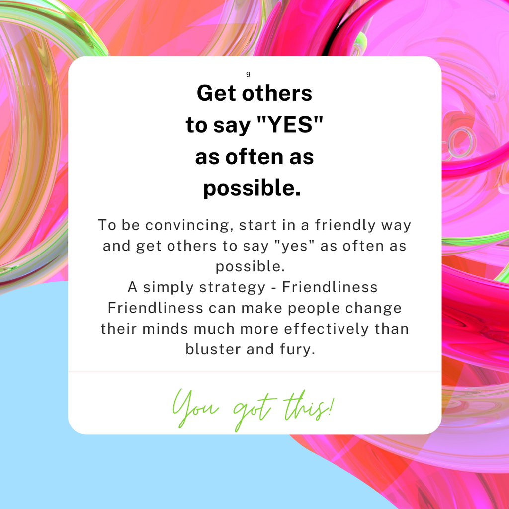 How to win friends and influence people principle 9 Get others to say yes.