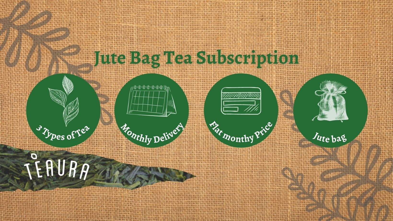 Jute Bag Tea Subscription benefits: 3 types of tea, Monthly delivery, Monthly Flat fee, Jute bag