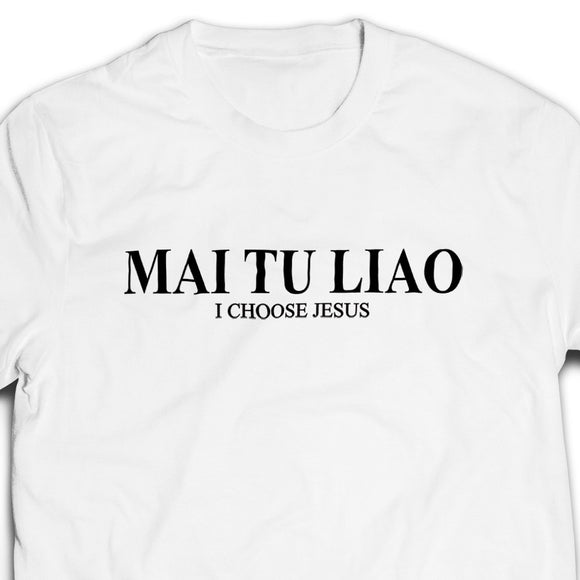 Mai Tu Liao Tshirt unisex (white/black) - I'm a Singaporean Christian Lah! Series