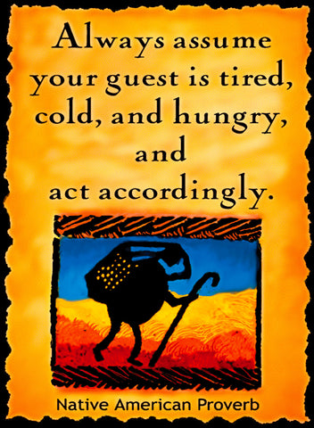 Always Assume Your Guest Is Tired, Cold and Hungry - Native American #174
