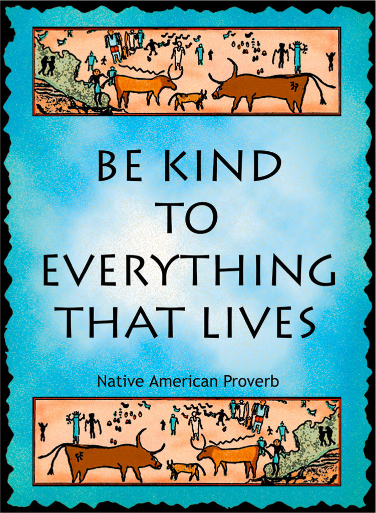 Be Kind To Everything That Lives - Native American #180