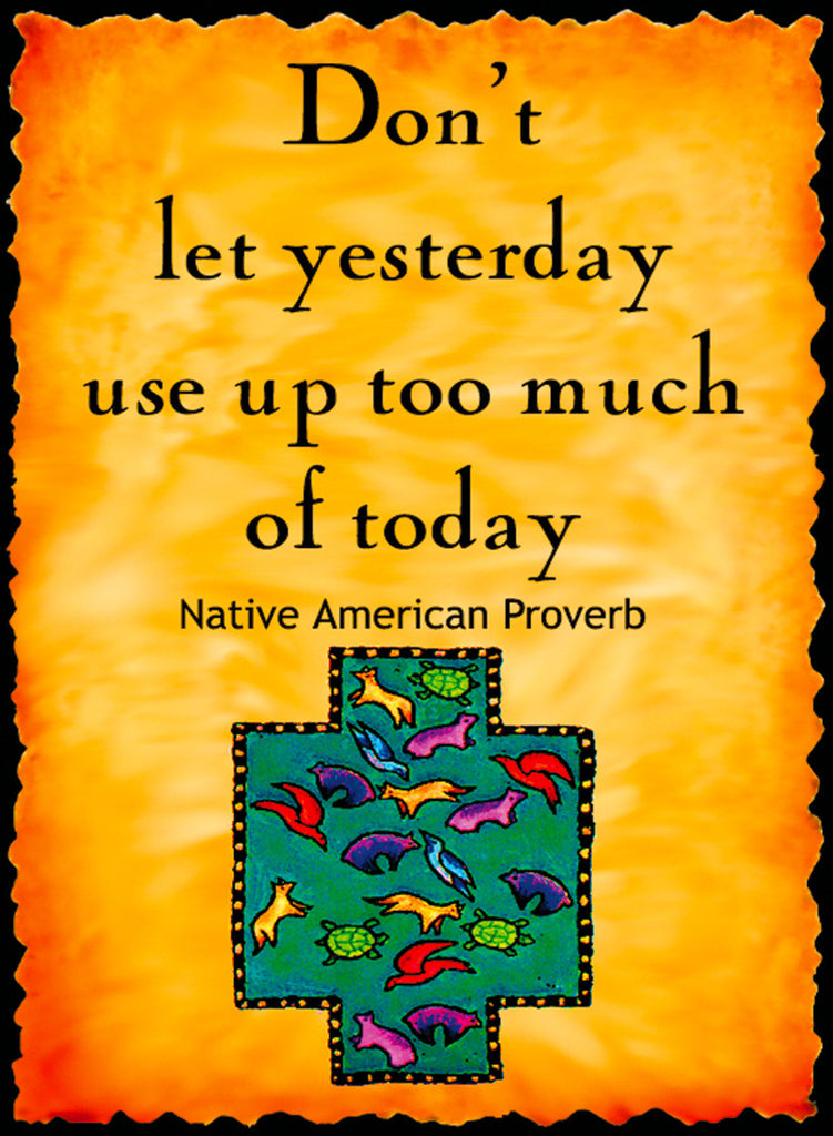 Don't Let Yesterday Use Up Too Much - Native American #181