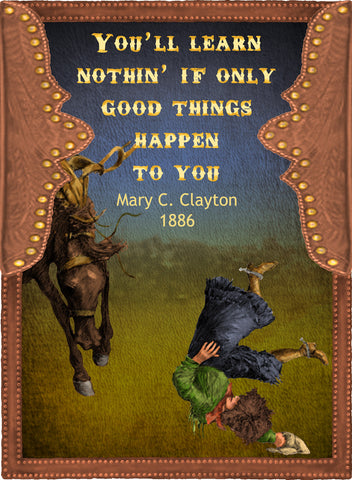 You'll Learn Nothin' If Only Good Things Happen To You - Cowgirls #540