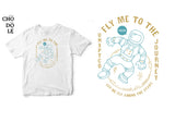 Áo thun unisex cotton 100% in hình Fly me to the moon for great journey