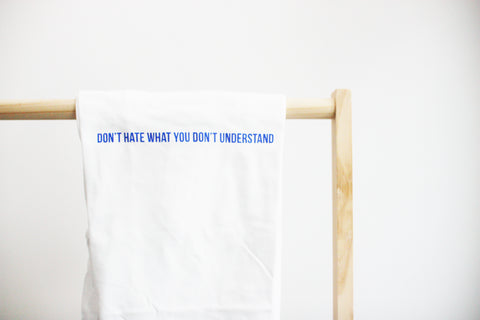 Do not hate what you do not understand - quote tee.