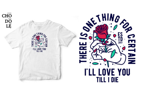Áo thun unisex cotton 100% in hình There is one thing for certain, I love you till I die