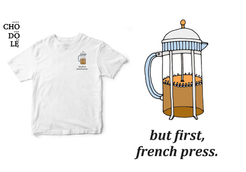 ÁO THUN UNISEX COTTON 100% IN HÌNH But first, French press