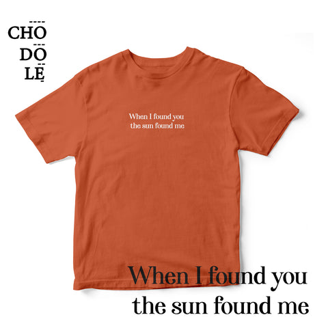 Áo thun cotton 100% in chữ When I found you  the sun found me (nhiều màu)