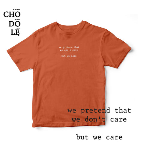 Áo thun cotton 100% in chữ we pretend that  we don't care  but we care (nhiều màu)