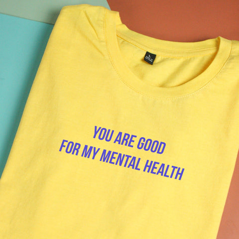 Áo thun cotton 100% in chữ You are good for my mental health (nhiều màu)