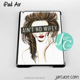 aint no wifey Phone case for iPad 2/3/4, iPad air, iPad mini