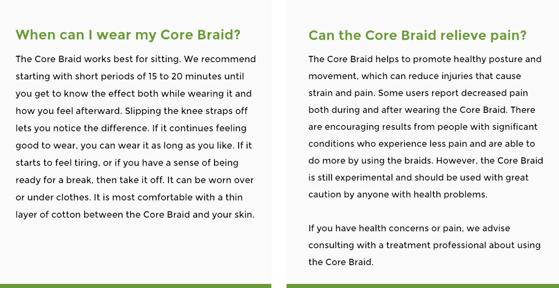 Listen to your body and wear the Core Braid for as long as it feels good